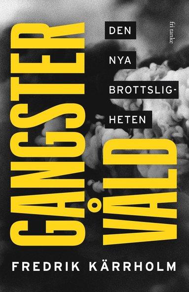 bokomslag Gangstervåld : den nya brottsligheten