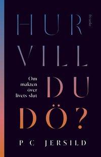 bokomslag Hur vill du dö? : om makten över livets slut