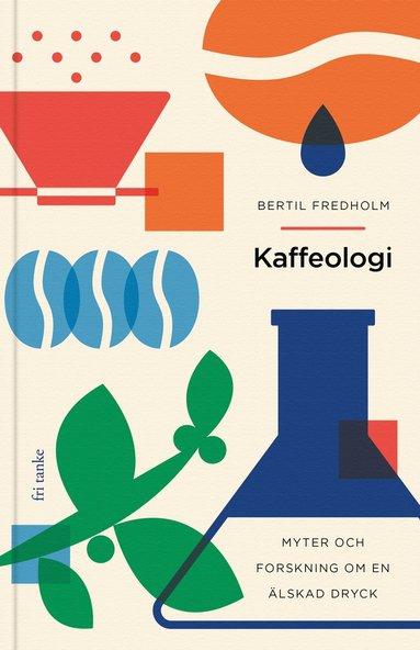 bokomslag Kaffeologi: Myter och forskning om en älskad dryck
