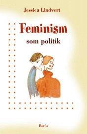 bokomslag Feminism som politik : Sverige och Australien 1960-1990