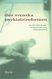 bokomslag Den svenska psykiatrireformen : bland brukare, eldsjälar och byråkrater