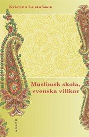 bokomslag Muslimsk skola, svenska villkor : konflikt, identitet och förhandling