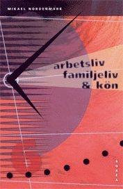 bokomslag Arbetsliv, familjeliv och kön