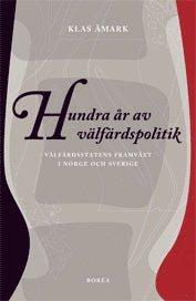 bokomslag Hundra år av välfärdspolitik : välfärdsstatens framväxt i Norge och Sverige