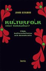 bokomslag Kulturfolk eller folkkultur? : 1968, kulturarbetarna och demokratin