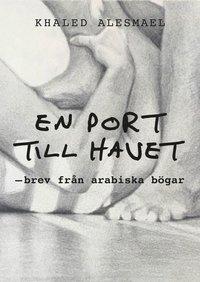 bokomslag En port till havet : brev från arabiska bögar