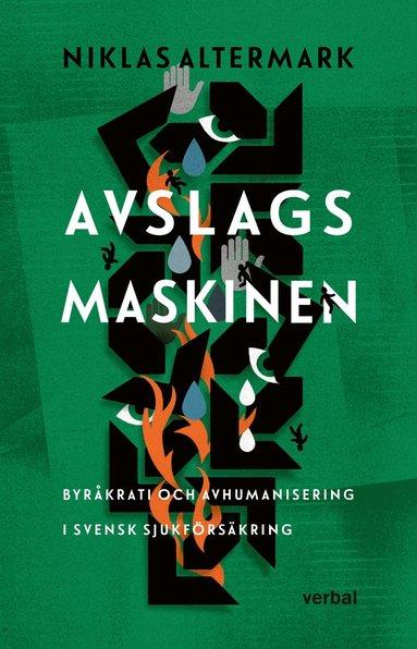 bokomslag Avslagsmaskinen : Byråkrati och avhumanisering i svensk sjukförsäkring