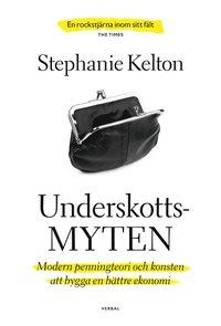 bokomslag Underskottsmyten : modern penningteori och konsten att bygga en bättre ekonomi