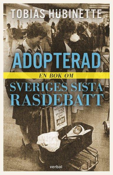 bokomslag Adopterad : en bok om Sveriges sista rasdebatt