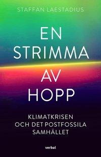 bokomslag En strimma av hopp : Klimatkrisen och det postfossila samhället