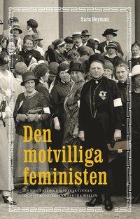 bokomslag Den motvilliga feministen : En biografi om Bertha Wellin