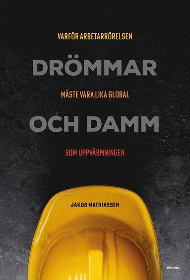 bokomslag Drömmar och damm : varför arbetarrörelsen måste vara lika global som uppvärmningen
