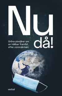 bokomslag Nu då! : gröna pionjärer om en hållbar framtid efter coronakrisen