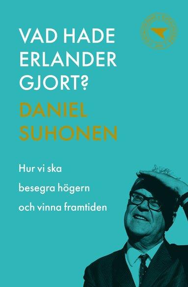 bokomslag Vad hade Erlander gjort? : Hur vi ska besegra högern och vinna framtiden
