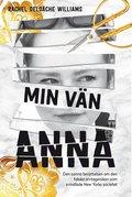"""bokomslag Min vän Anna : """"arvtagerskan"""" som svindlade halva New York"""
