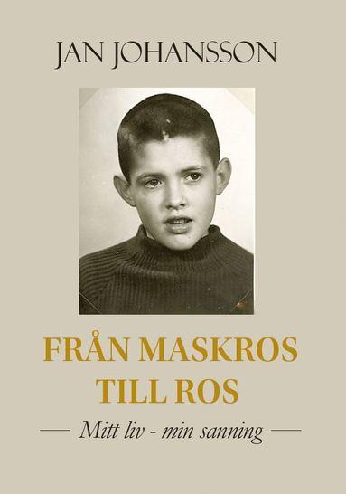 bokomslag Från maskros till ros : mitt liv-min sanning
