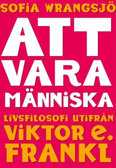 bokomslag Att vara människa : livsfilosofi utifrån Viktor E. Frankl