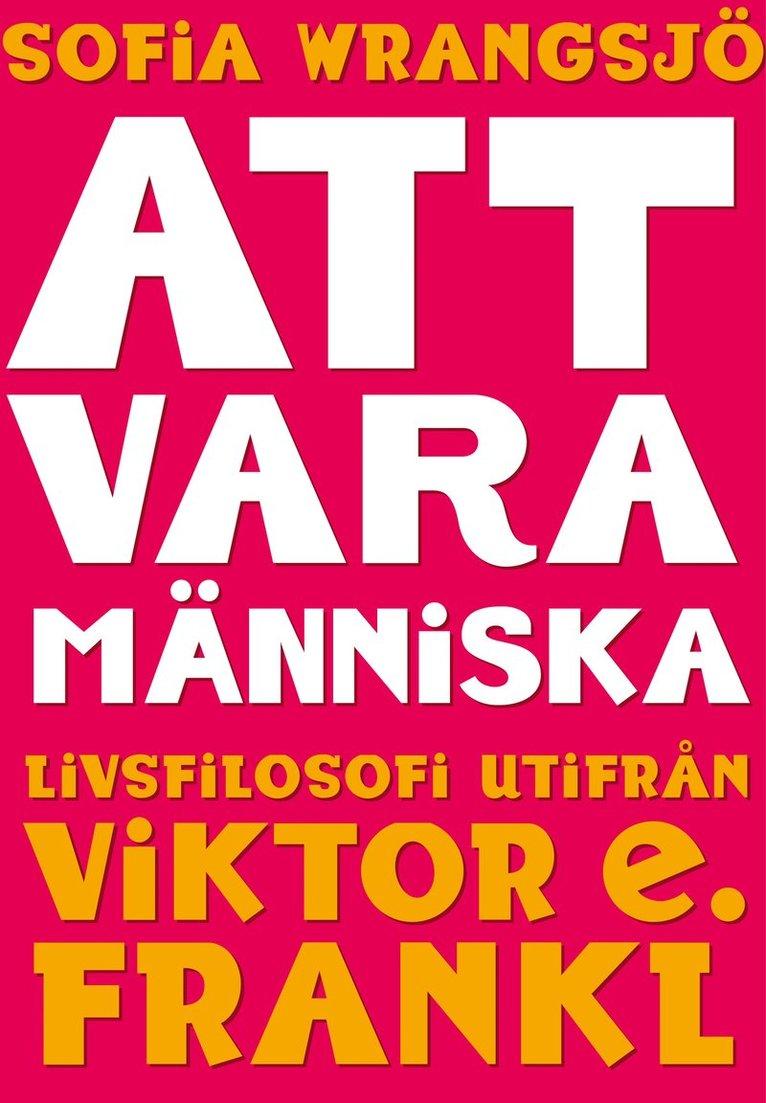 Att vara människa : livsfilosofi utifrån Viktor E. Frankl 1