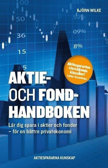 bokomslag Aktie- och fondhandboken : lär dig spara i aktier och fonder för en bättre privatekonomi