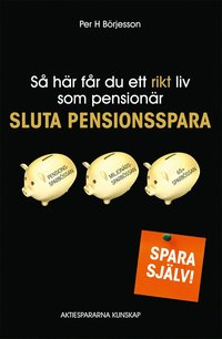 Så här får du ett rikt liv som pensionär : sluta pensionsspara!