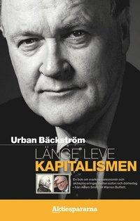 bokomslag Länge leve kapitalismen : en bok om marknadsekonomin och aktieplaceringar mellan eufori och domedag - från Adam Smith till Warren Buffett