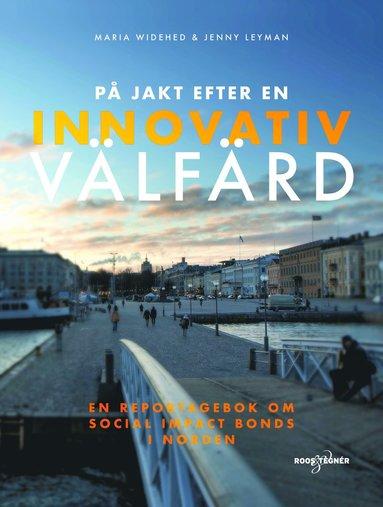 bokomslag På jakt efter en innovativ välfärd : en reportagebok om social impact bonds