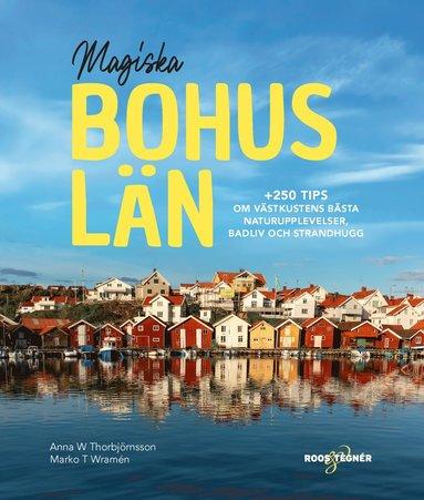 bokomslag Magiska Bohuslän : +250 tips om västkustens bästa naturupplevelser, badliv och strandhugg
