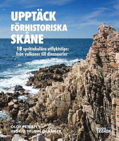 bokomslag Upptäck förhistoriska Skåne : 18 spektakulära utflyktstips - från vulkaner till dinosaurier