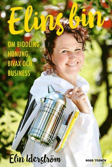 bokomslag Elins bin : om biodling, honung, bivax och business