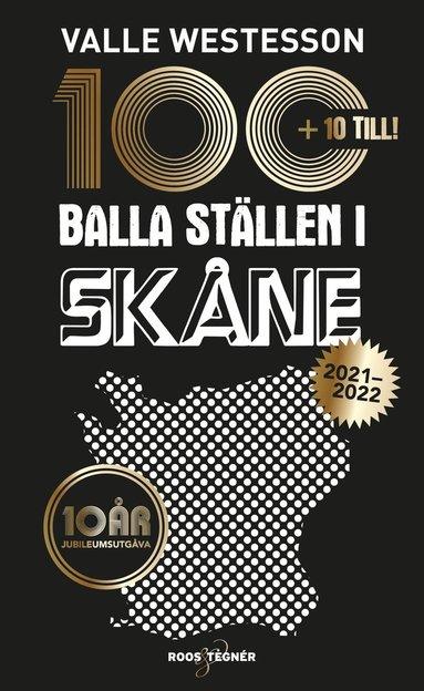 bokomslag 100 balla ställen i Skåne 2021-2022 - Jubileumsutgåva