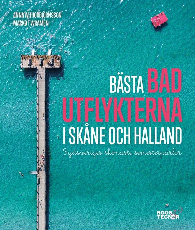 Bästa badutflykterna i Skåne och Halland : sydsveriges skönaste semesterpärlor 1
