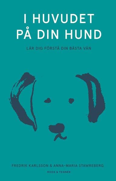 bokomslag I huvudet på din hund : lär dig förstå din bästa vän