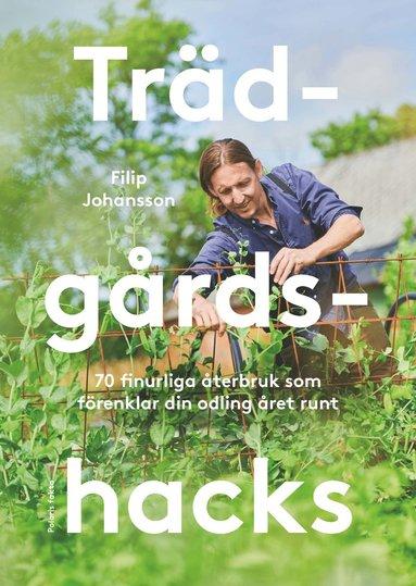 bokomslag Trädgårdshacks - 76 finurliga återbruk som förenklar din odling året om