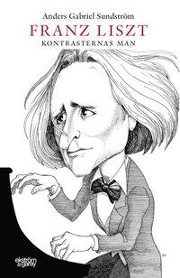 bokomslag Franz Liszt : kontrasternas man