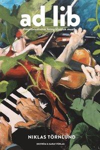 bokomslag Ad lib : improvisationer kring klassisk musik