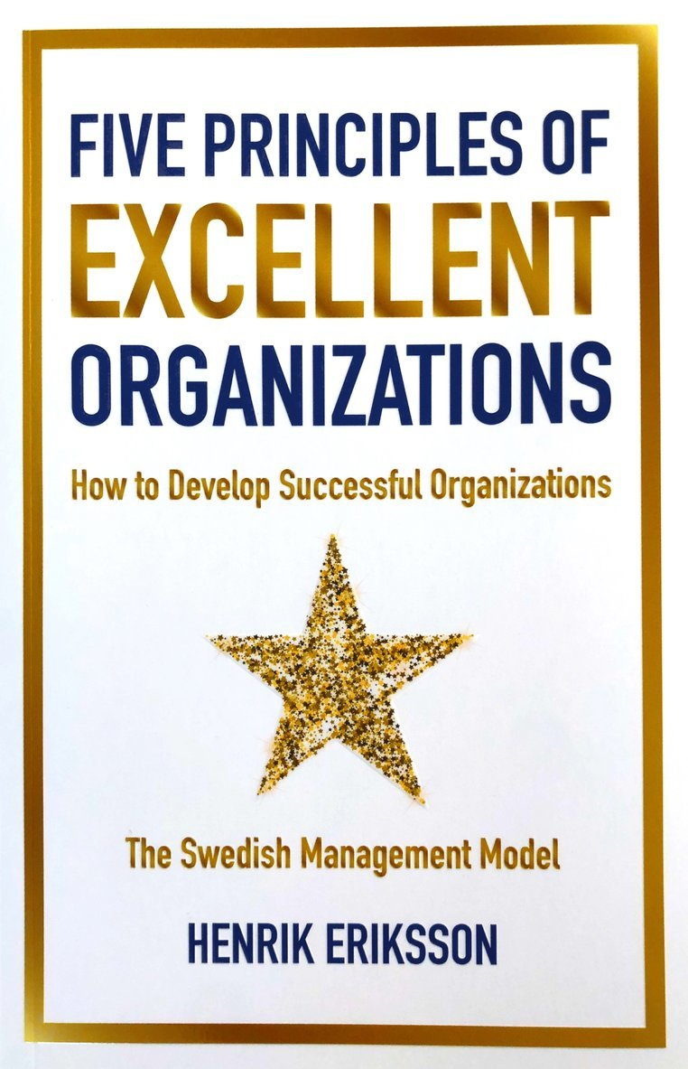 Five principles of excellent organizations : how to develop successful organizations 1