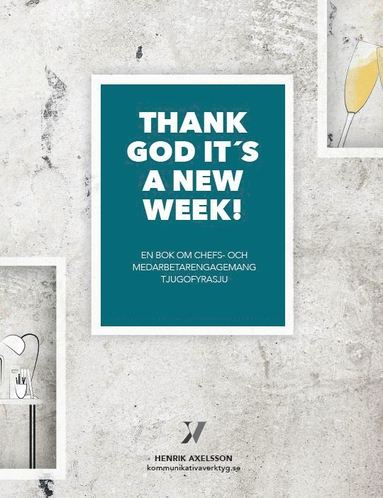 bokomslag Thank God it's a new week : en bok om chefs- och medarbetarengagemang tjugofyrasju