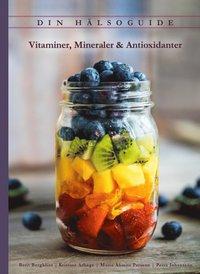 bokomslag Din Hälsoguide - Vitaminer, Mineraler & Antioxidanter