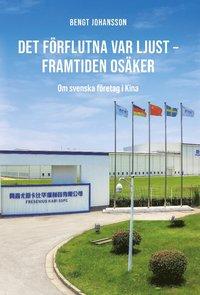 bokomslag Det förflutna var ljust - framtiden osäker : om svenska företag i Kina