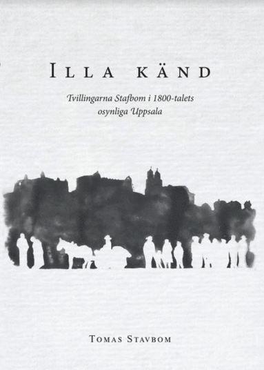 bokomslag Illa känd : tvillingarna Stafbom i 1800-talets osynliga Uppsala
