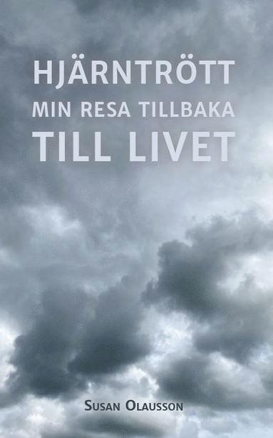 bokomslag Hjärntrött : min resa tillbaka till Livet