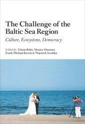 bokomslag The Challenge of the Baltic Sea Region : Culture, Ecosystems, Democracy