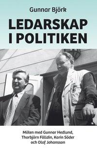bokomslag Ledarskap i politiken : möten med Gunnar Hedlund, Thorbjörn Fälldin, Karin Söder och Olof Johansson