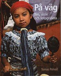 bokomslag På väg : res, skriv och fotografera