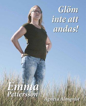 bokomslag Glöm inte att andas! : om Emma Petterssons kamp tillbaka till livet