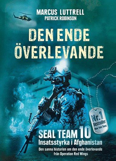 bokomslag Den ende överlevande : ögonvittnesberättelsen om Operation Red Wings och de stupade hjältarna i SEAL Team 10