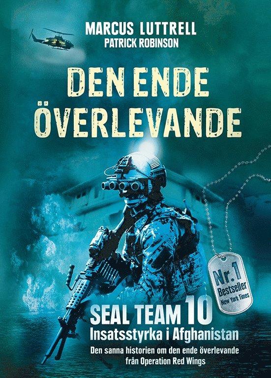 Den ende överlevande : ögonvittnesberättelsen om Operation Red Wings och de stupade hjältarna i SEAL Team 10 1