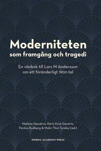 bokomslag Moderniteten som framgång och tragedi : en vänbok till Lars M Andersson om ett föränderligt 1900-tal