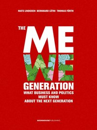 bokomslag The MeWe generation : what business and politics must know about the next g