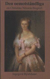 bokomslag Den oemotståndliga : en Christina Nilsson-biografi
